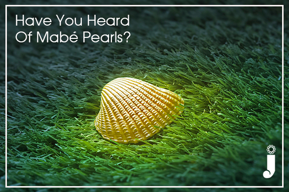 Have You Heard Of Mabé Pearls?